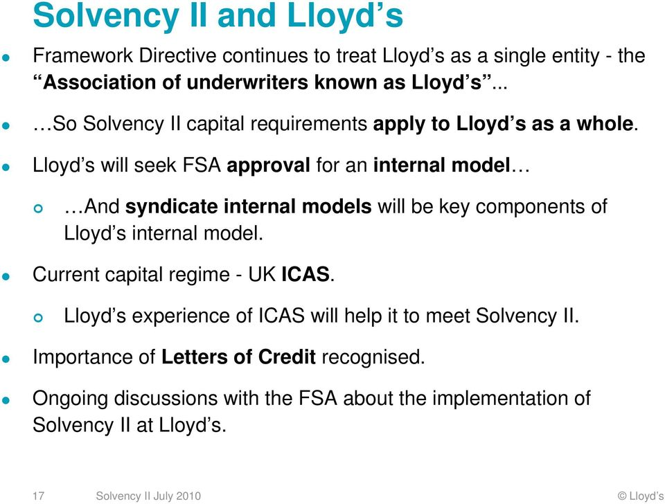 Lloyd s will seek FSA approval for an internal model And syndicate internal models will be key components of Lloyd s internal model.