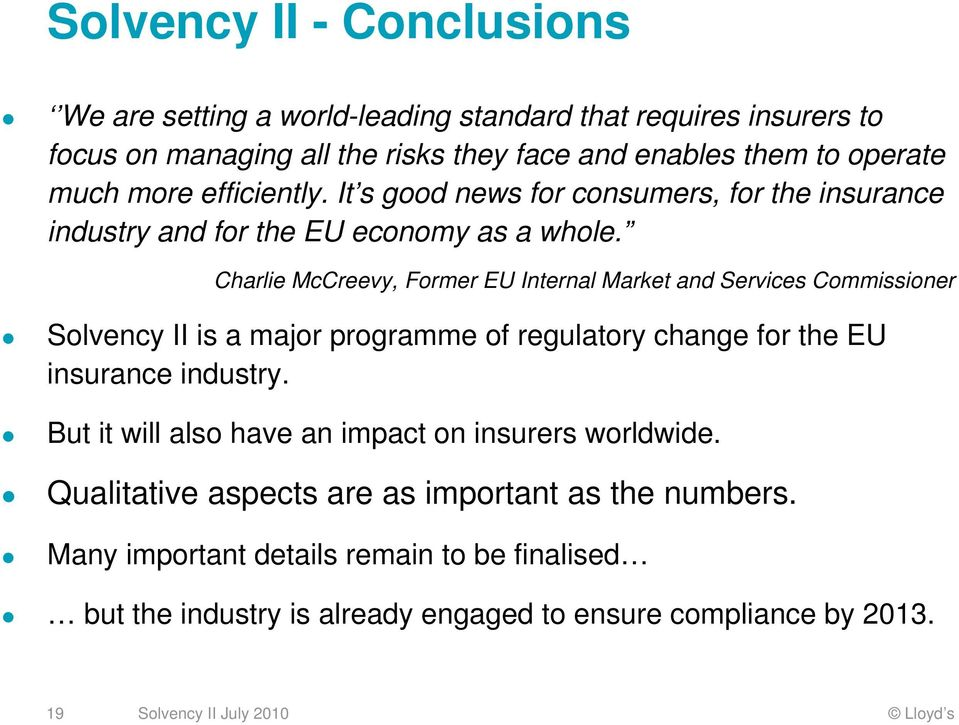 Charlie McCreevy, Former EU Internal Market and Services Commissioner Solvency II is a major programme of regulatory change for the EU insurance industry.