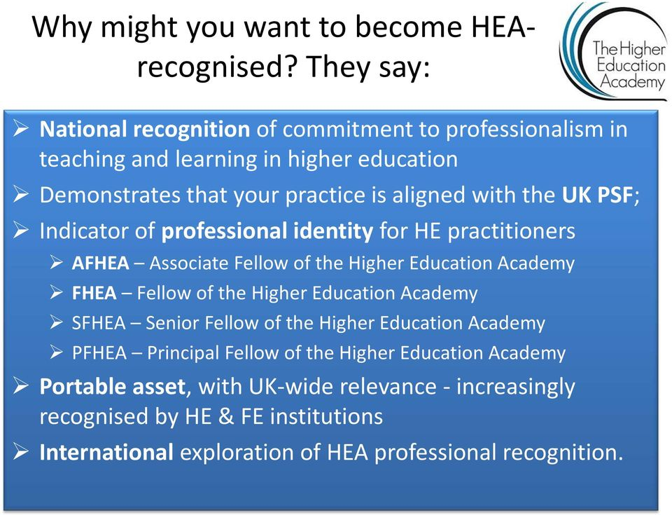 with the UK PSF; Indicator of professional identity for HE practitioners AFHEA Associate Fellow of the Higher Education Academy FHEA Fellow of the Higher