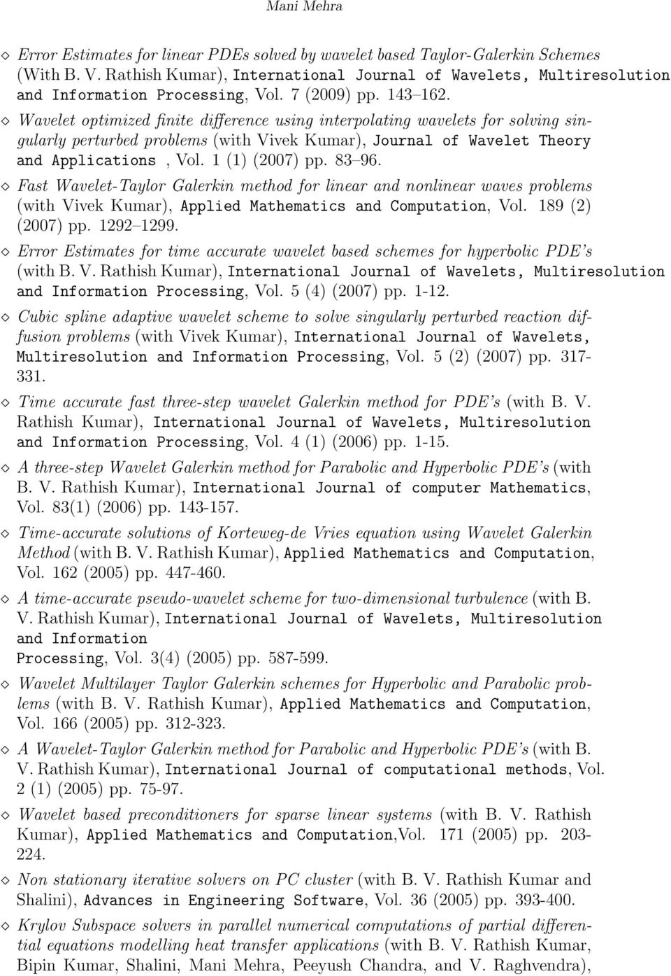 1 (1) (2007) pp. 83 96. Fast Wavelet-Taylor Galerkin method for linear and nonlinear waves problems (with Vivek Kumar), Applied Mathematics and Computation, Vol. 189 (2) (2007) pp. 1292 1299.