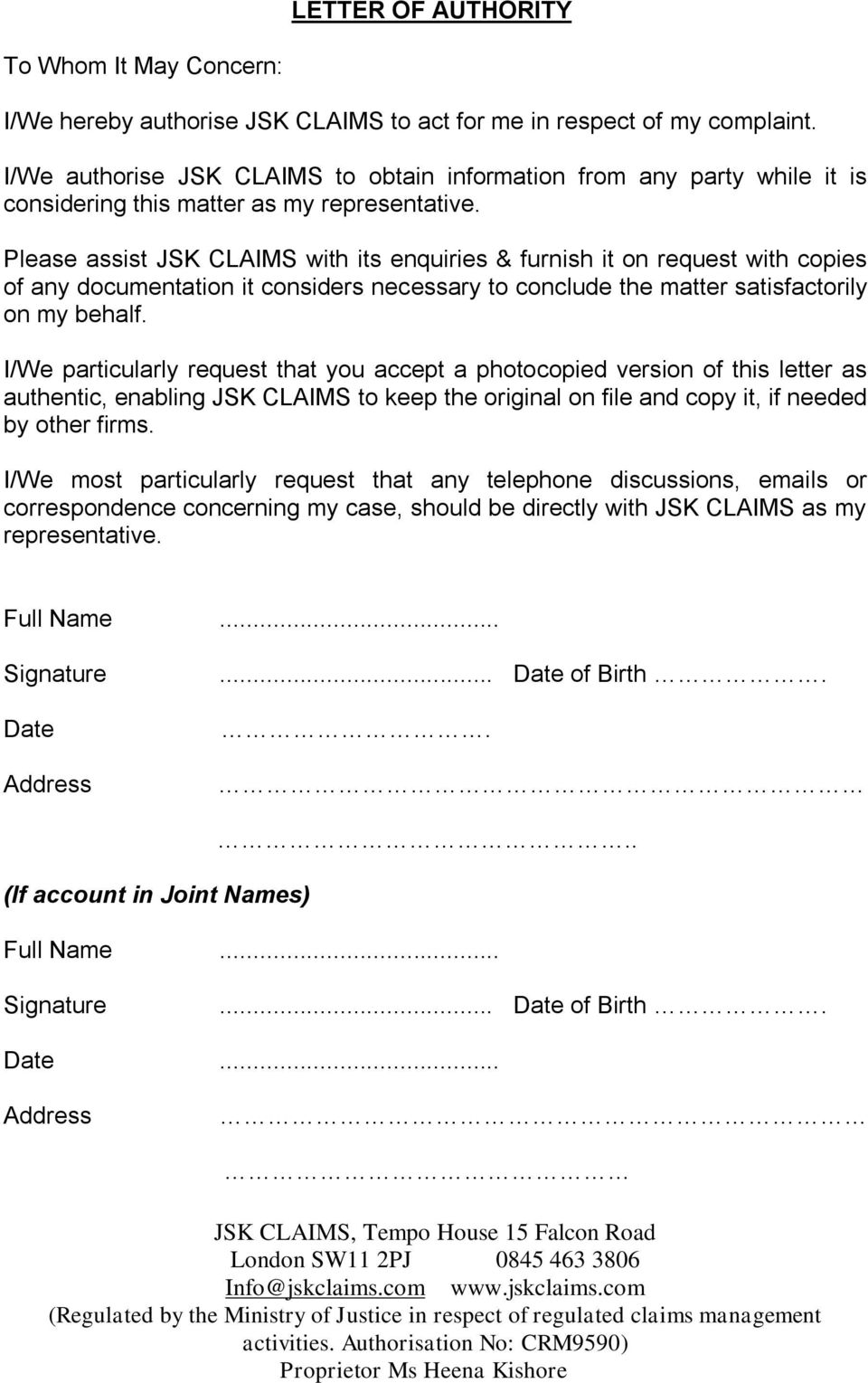 Please assist JSK CLAIMS with its enquiries & furnish it on request with copies of any documentation it considers necessary to conclude the matter satisfactorily on my behalf.