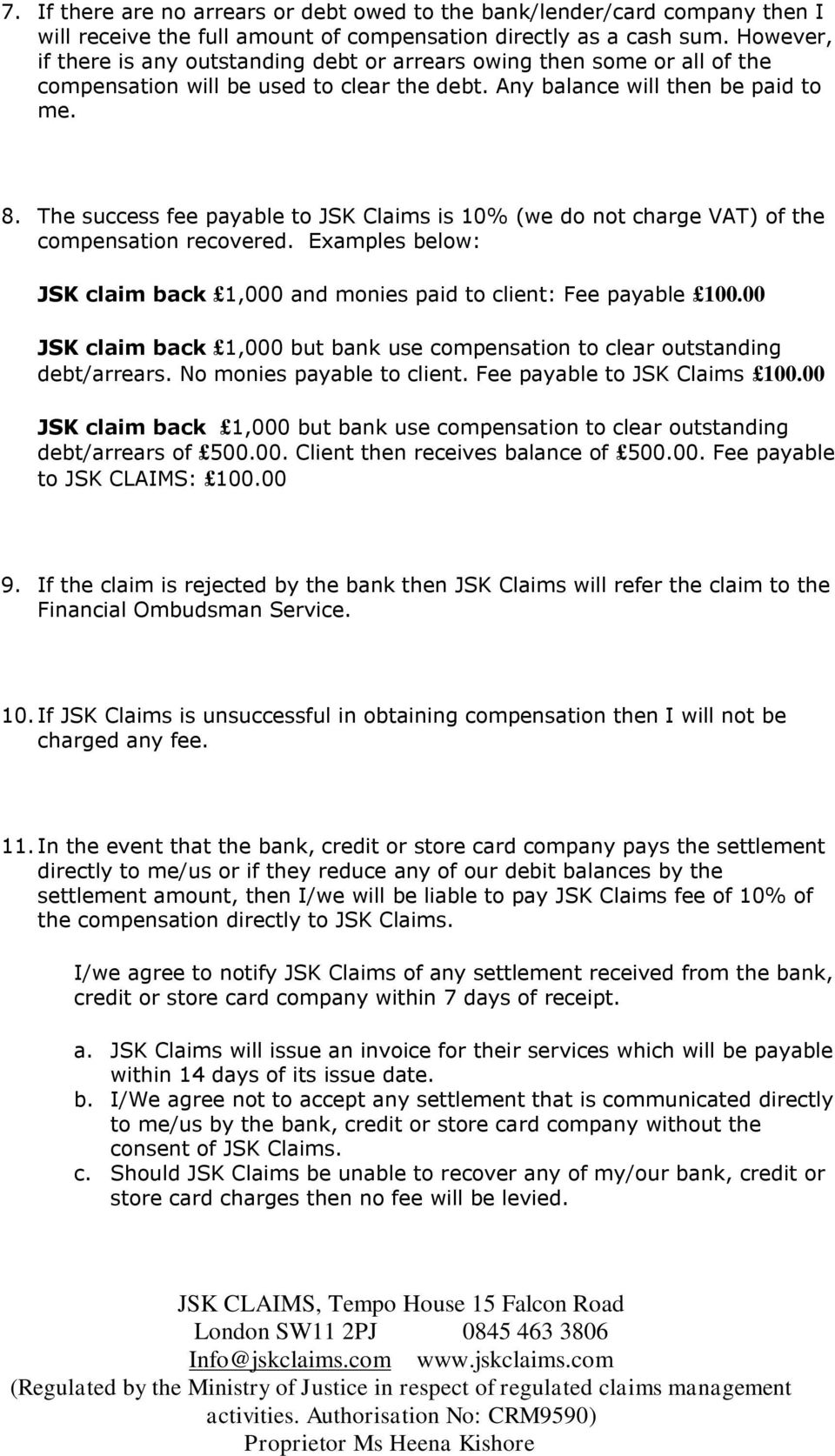 The success fee payable to JSK Claims is 10% (we do not charge VAT) of the compensation recovered. Examples below: JSK claim back 1,000 and monies paid to client: Fee payable 100.