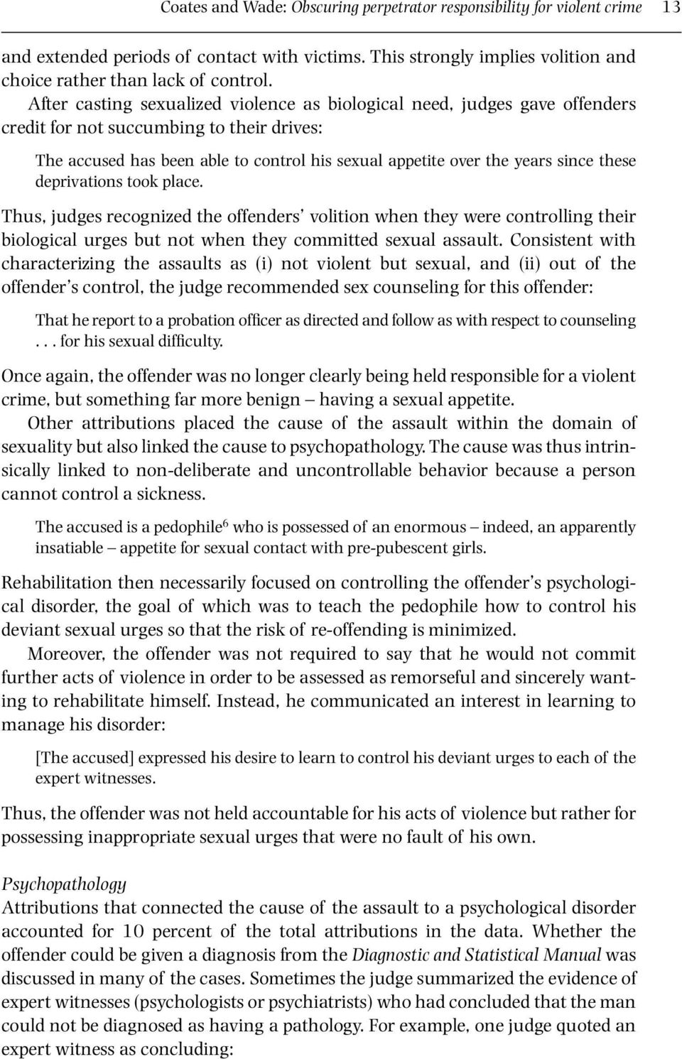these deprivations took place. Thus, judges recognized the offenders volition when they were controlling their biological urges but not when they committed sexual assault.