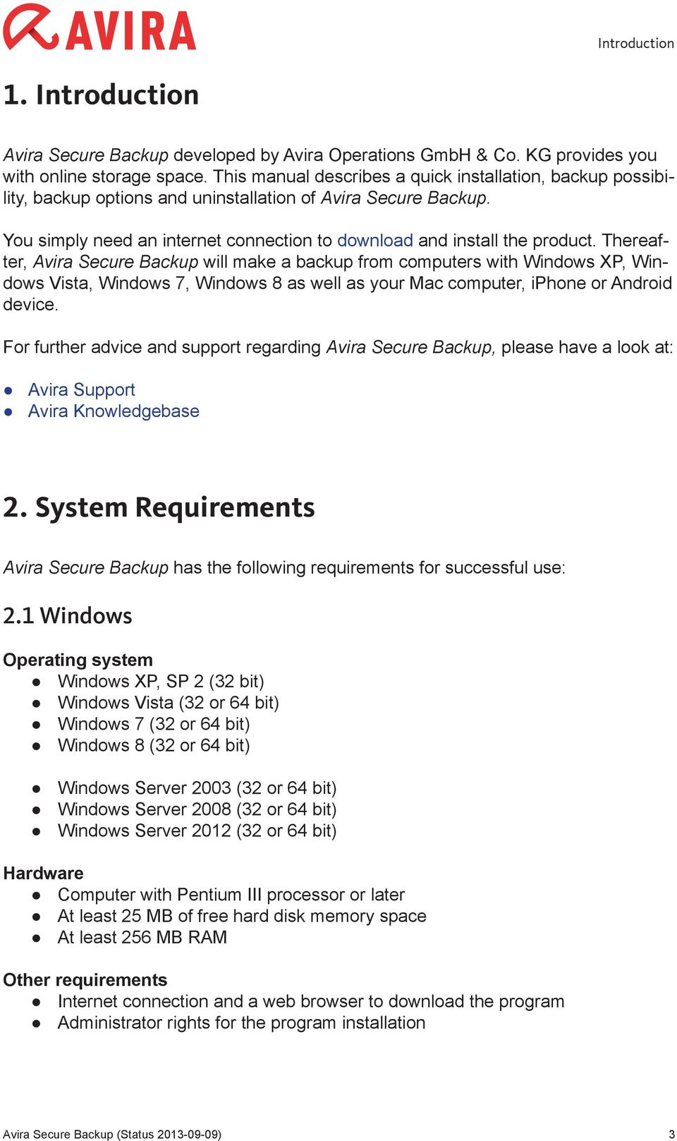 Thereafter, Avira Secure Backup will make a backup from computers with Windows XP, Windows Vista, Windows 7, Windows 8 as well as your Mac computer, iphone or Android device.