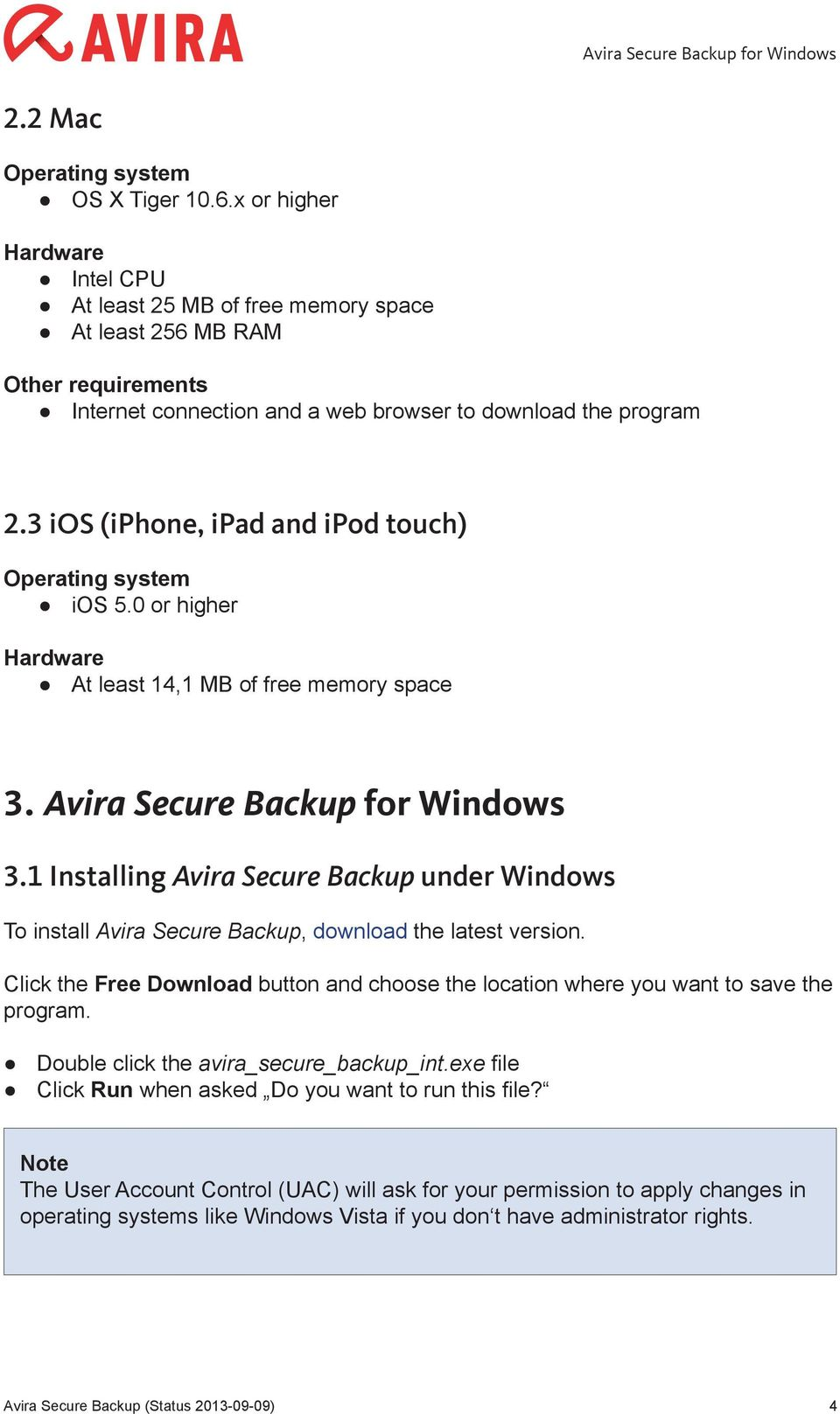 3 ios (iphone, ipad and ipod touch) Operating system ios 5.0 or higher Hardware At least 14,1 MB of free memory space 3. Avira Secure Backup for Windows 3.