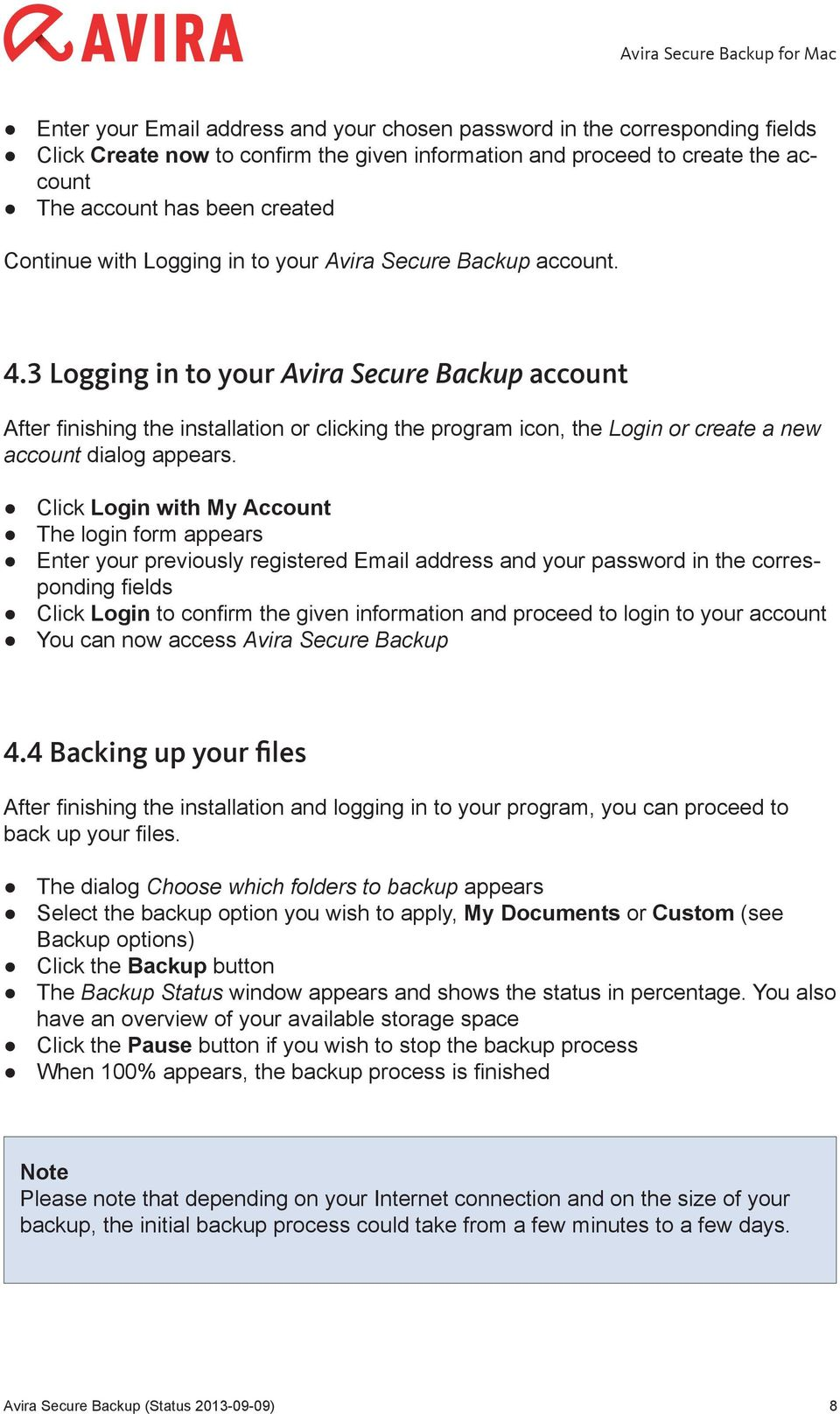 3 Logging in to your Avira Secure Backup account After finishing the installation or clicking the program icon, the Login or create a new account dialog appears.