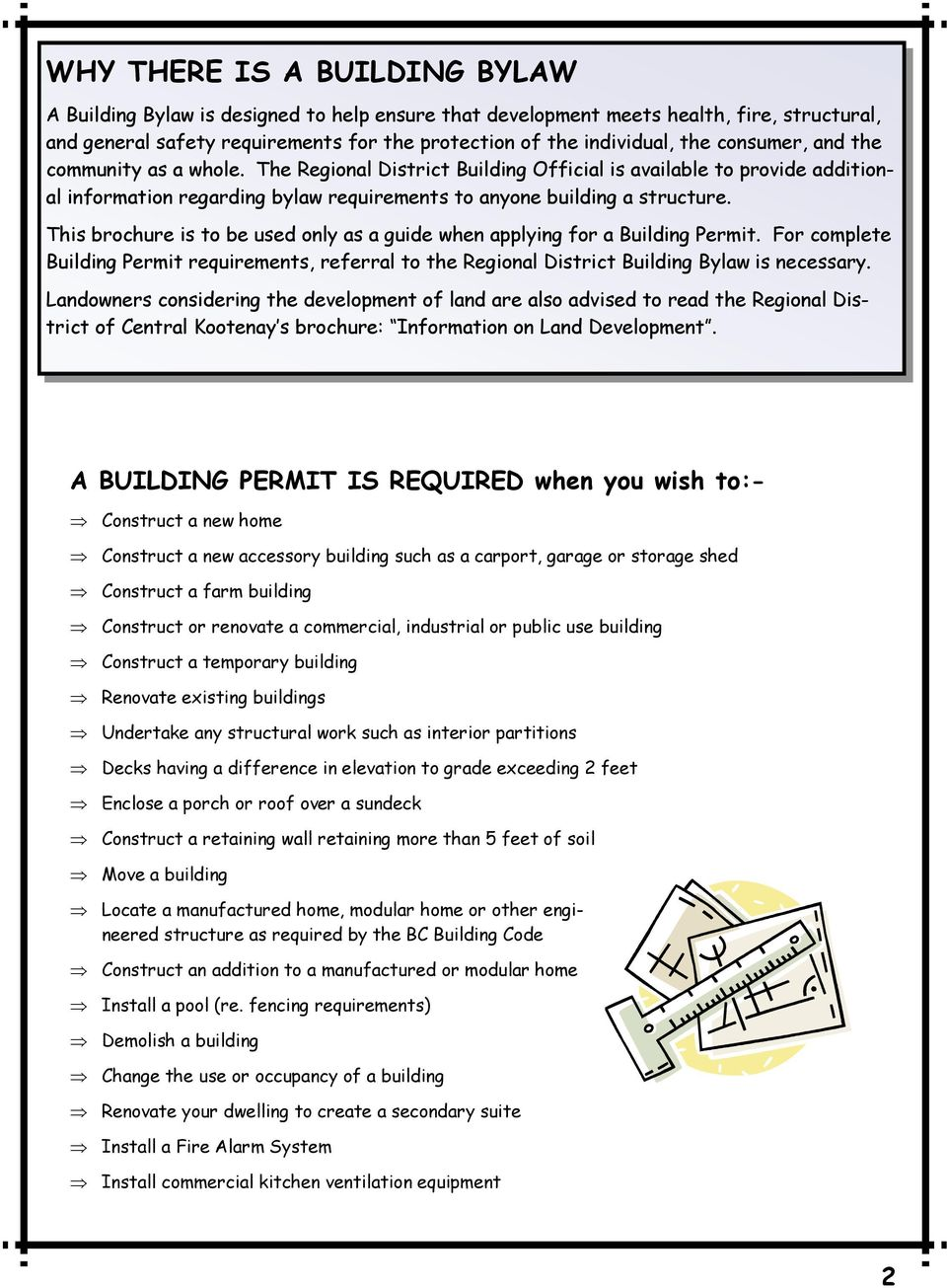 This brochure is to be used only as a guide when applying for a Building Permit. For complete Building Permit requirements, referral to the Regional District Building Bylaw is necessary.