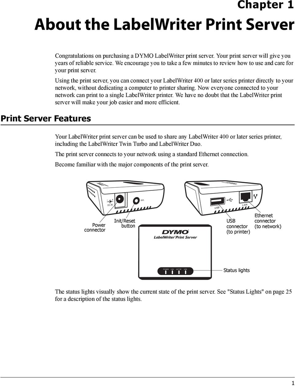 Using the print server, you can connect your LabelWriter 400 or later series printer directly to your network, without dedicating a computer to printer sharing.