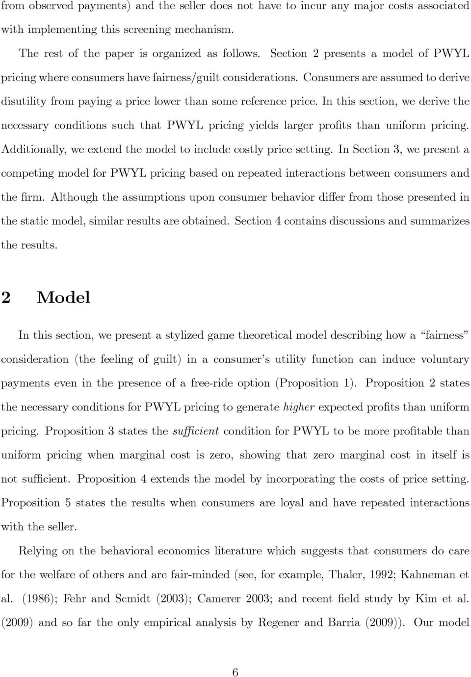 In this section, we derive the necessary conditions such that PWYL pricing yields larger profits than uniform pricing. Additionally, we extend the model to include costly price setting.
