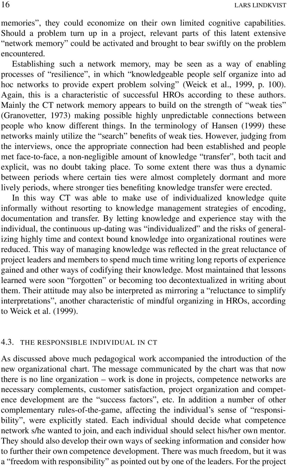 Establishing such a network memory, may be seen as a way of enabling processes of resilience, in which knowledgeable people self organize into ad hoc networks to provide expert problem solving (Weick