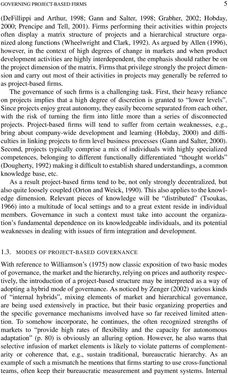 As argued by Allen (1996), however, in the context of high degrees of change in markets and when product development activities are highly interdependent, the emphasis should rather be on the project