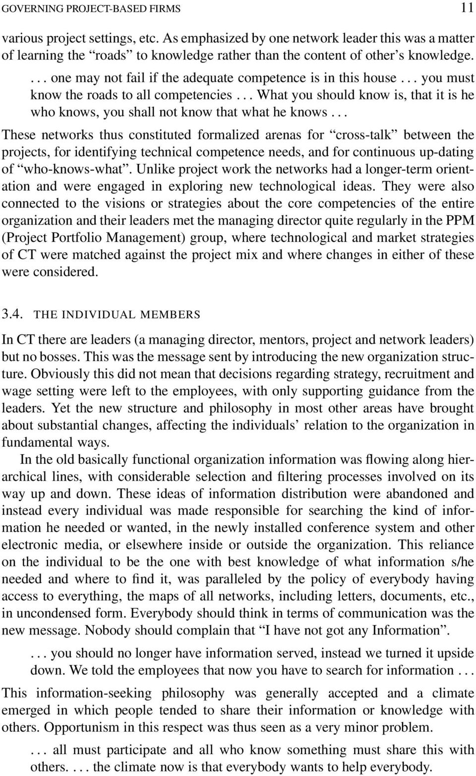 .. These networks thus constituted formalized arenas for cross-talk between the projects, for identifying technical competence needs, and for continuous up-dating of who-knows-what.