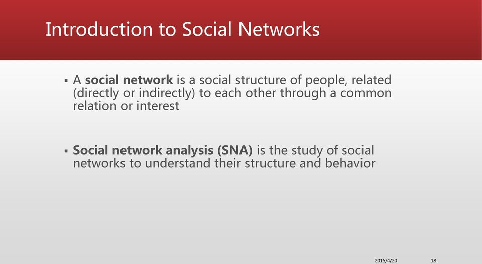 common relation or interest Social network analysis (SNA) is the study