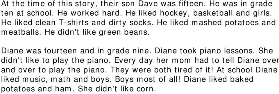 Diane was fourteen and in grade nine. Diane took piano lessons. She didn't like to play the piano.
