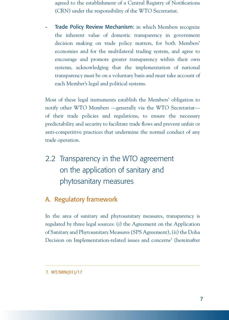 multilateral trading system, and agree to encourage and promote greater transparency within their own systems, acknowledging that the implementation of national transparency must be on a voluntary