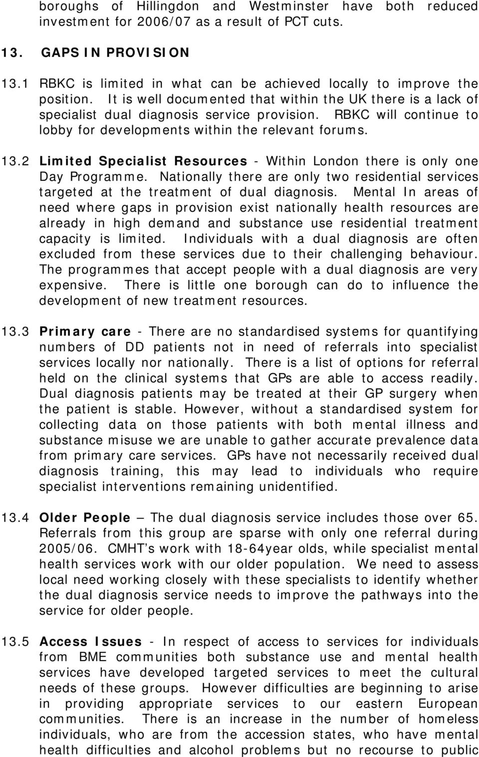RBKC will continue to lobby for developments within the relevant forums. 13.2 Limited Specialist Resources - Within London there is only one Day Programme.