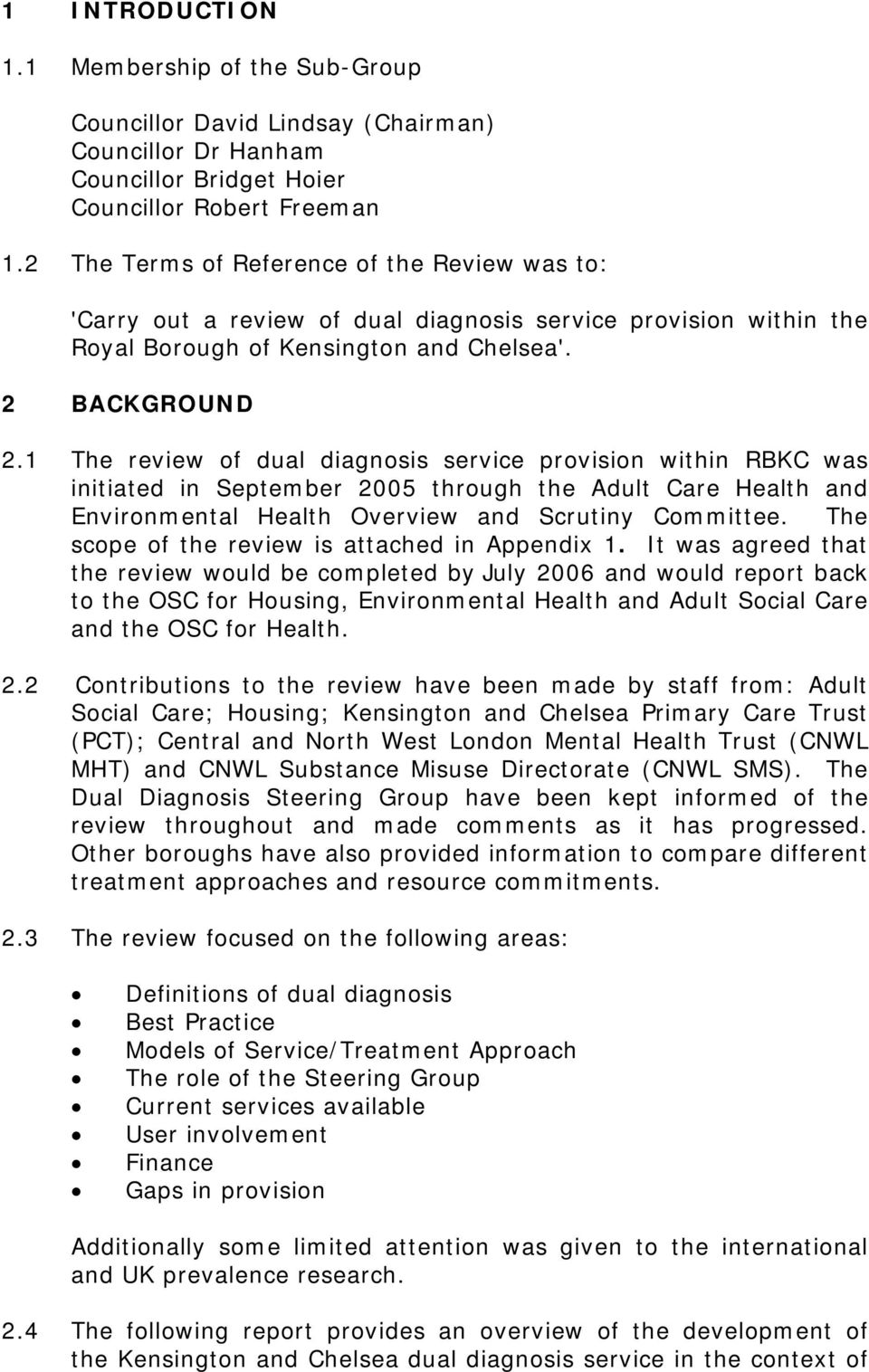 1 The review of dual diagnosis service provision within RBKC was initiated in September 2005 through the Adult Care Health and Environmental Health Overview and Scrutiny Committee.
