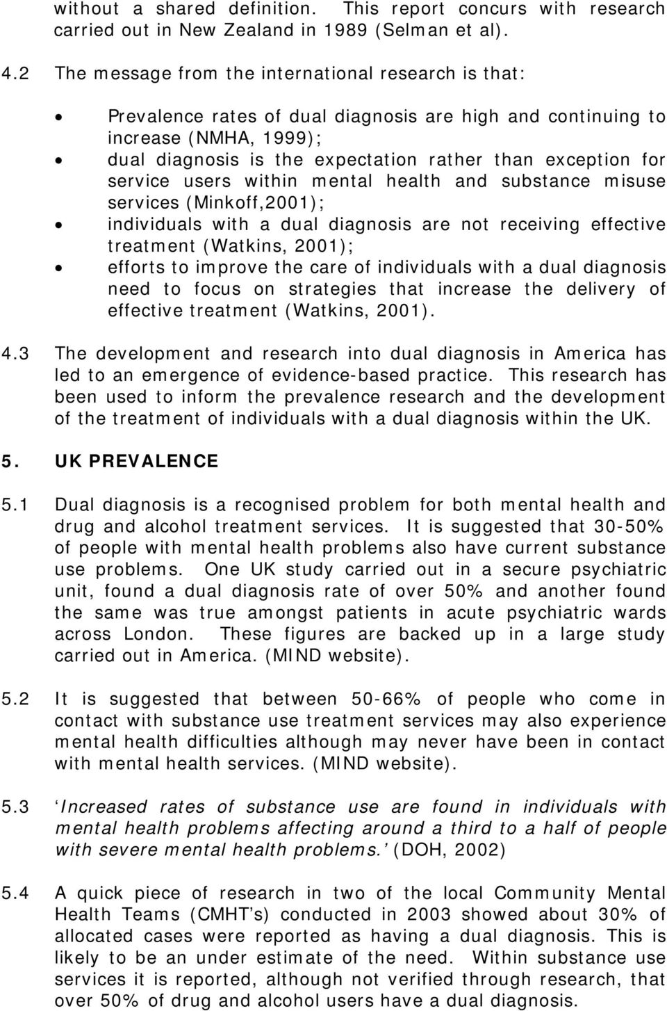 service users within mental health and substance misuse services (Minkoff,2001); individuals with a dual diagnosis are not receiving effective treatment (Watkins, 2001); efforts to improve the care