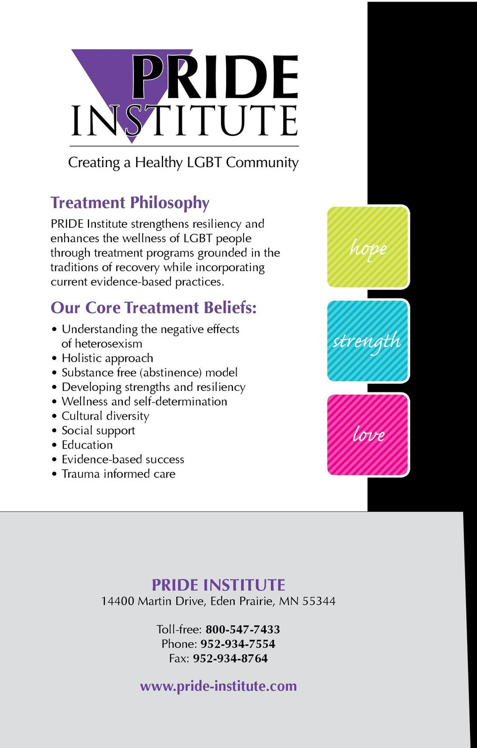 Our Core Treatment Beliefs: Understanding the negative effects of heterosexism Holistic approach Substance free (abstinence) model Developing strengths and resiliency
