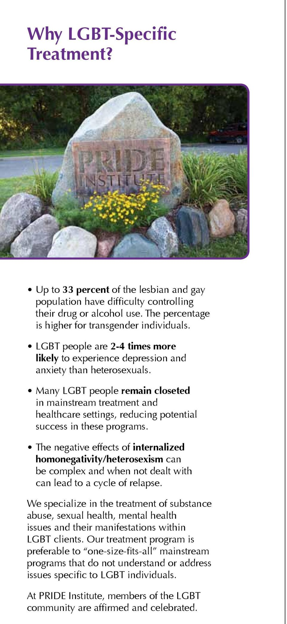 Many LGBT people remain closeted in mainstream treatment and healthcare settings, reducing potential success in these programs.