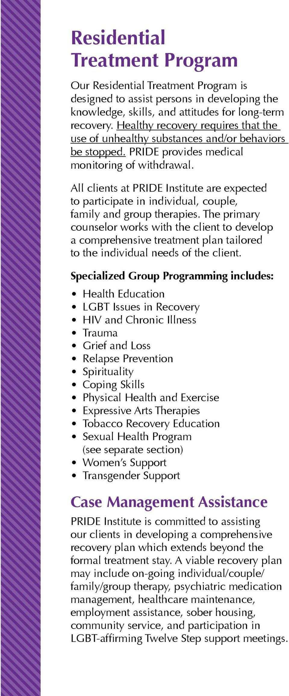All clients at PRIDE Institute are expected to participate in individual, couple, family and group therapies.