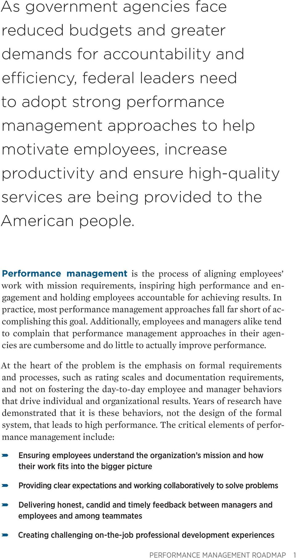 Performance management is the process of aligning employees work with mission requirements, inspiring high performance and engagement and holding employees accountable for achieving results.