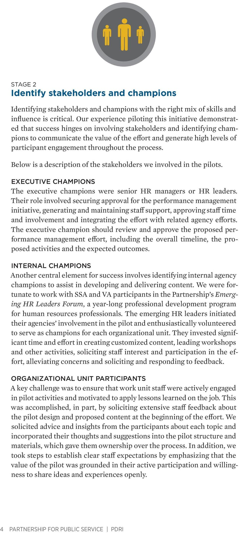 participant engagement throughout the process. Below is a description of the stakeholders we involved in the pilots. EXECUTIVE CHAMPIONS The executive champions were senior HR managers or HR leaders.
