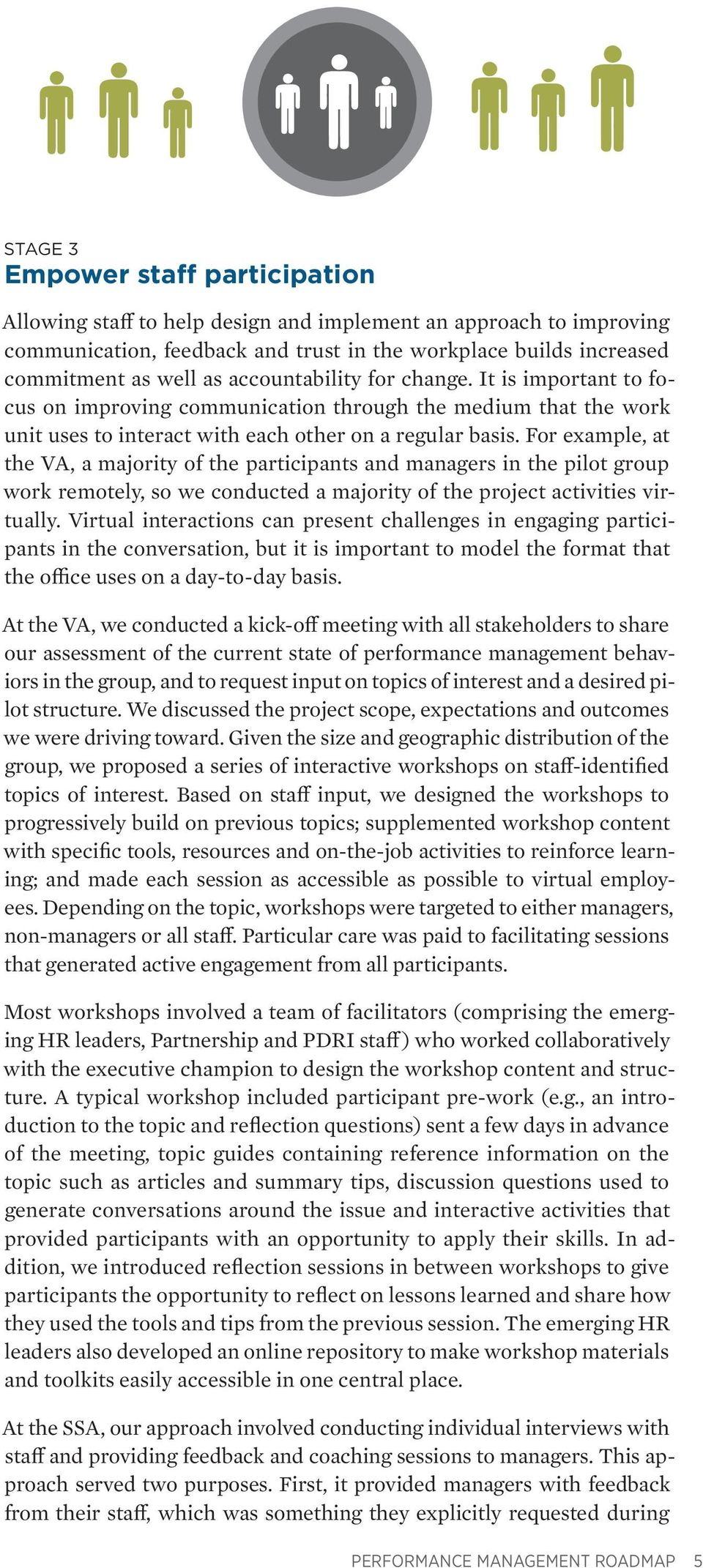For example, at the VA, a majority of the participants and managers in the pilot group work remotely, so we conducted a majority of the project activities virtually.