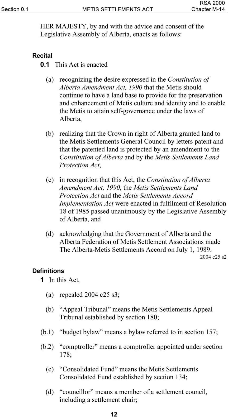 enhancement of Metis culture and identity and to enable the Metis to attain self-governance under the laws of Alberta, (b) realizing that the Crown in right of Alberta granted land to the Metis