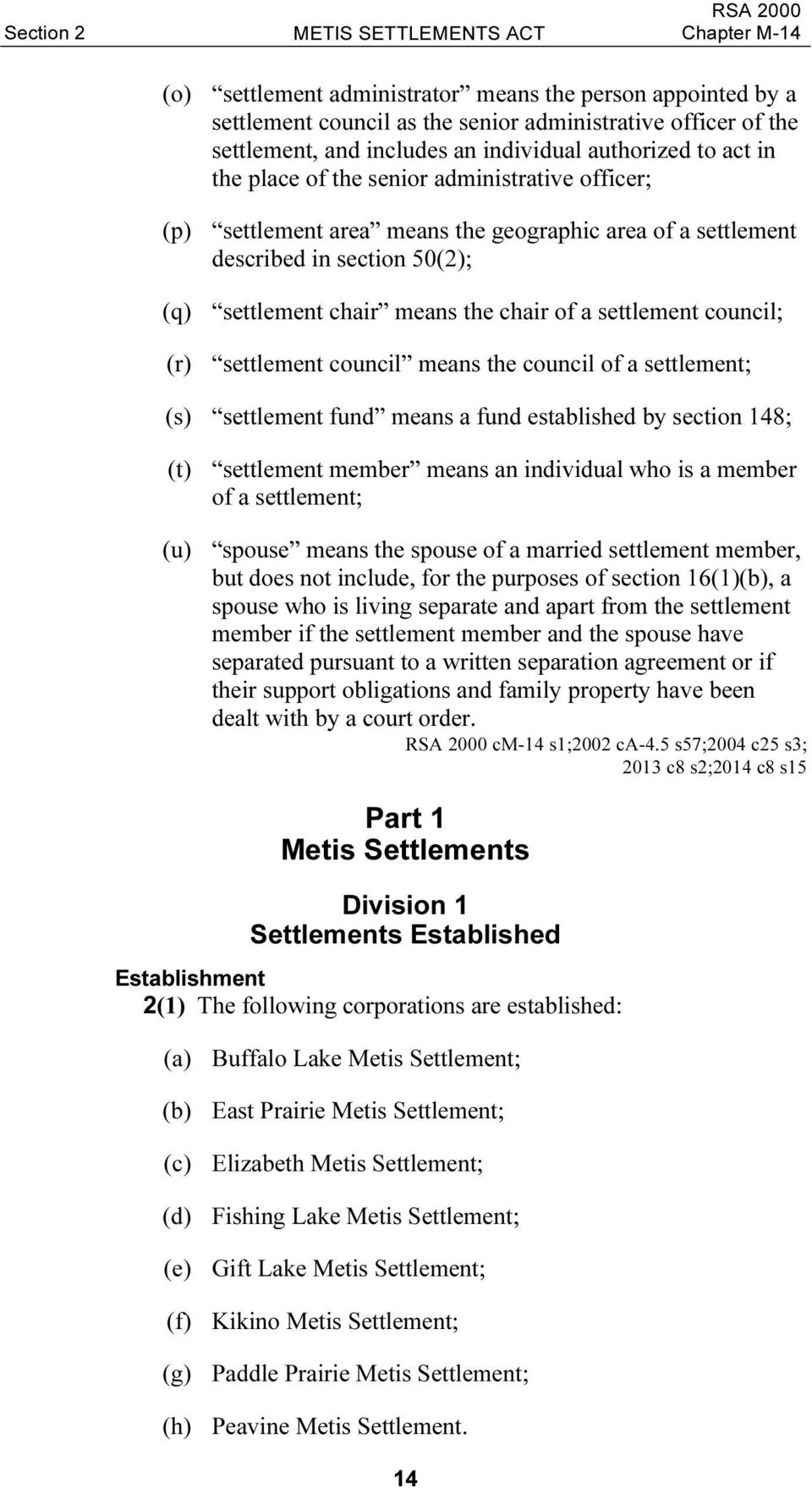 a settlement council; (r) settlement council means the council of a settlement; (s) settlement fund means a fund established by section 148; (t) settlement member means an individual who is a member