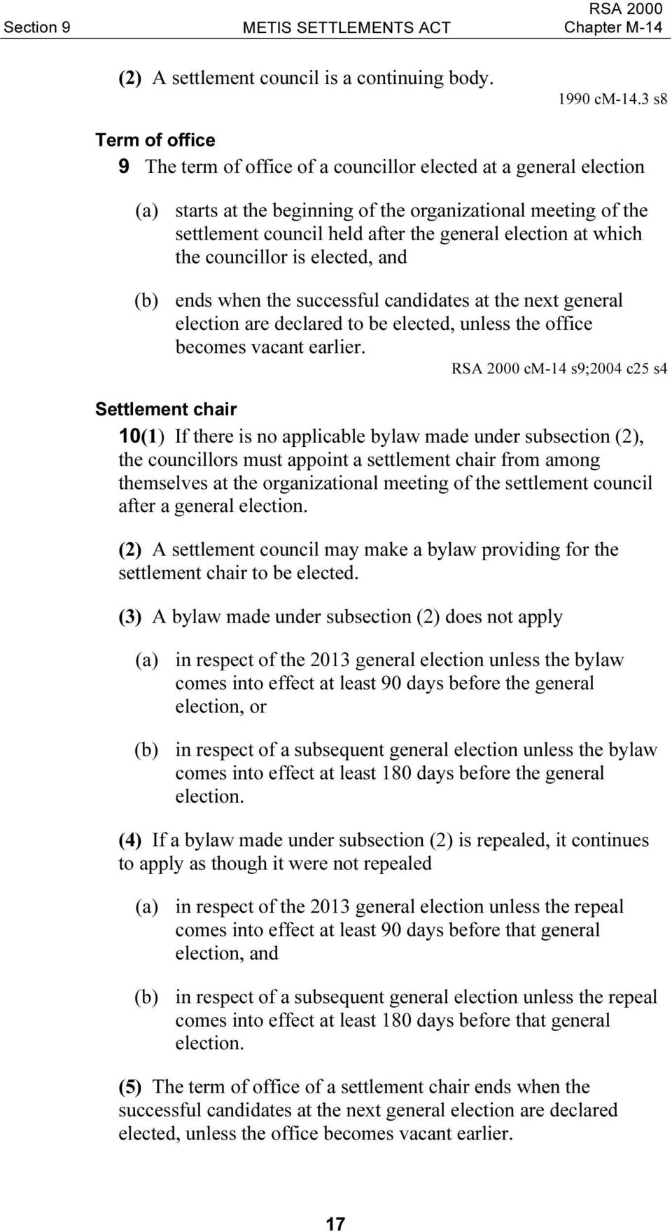 election at which the councillor is elected, and (b) ends when the successful candidates at the next general election are declared to be elected, unless the office becomes vacant earlier.