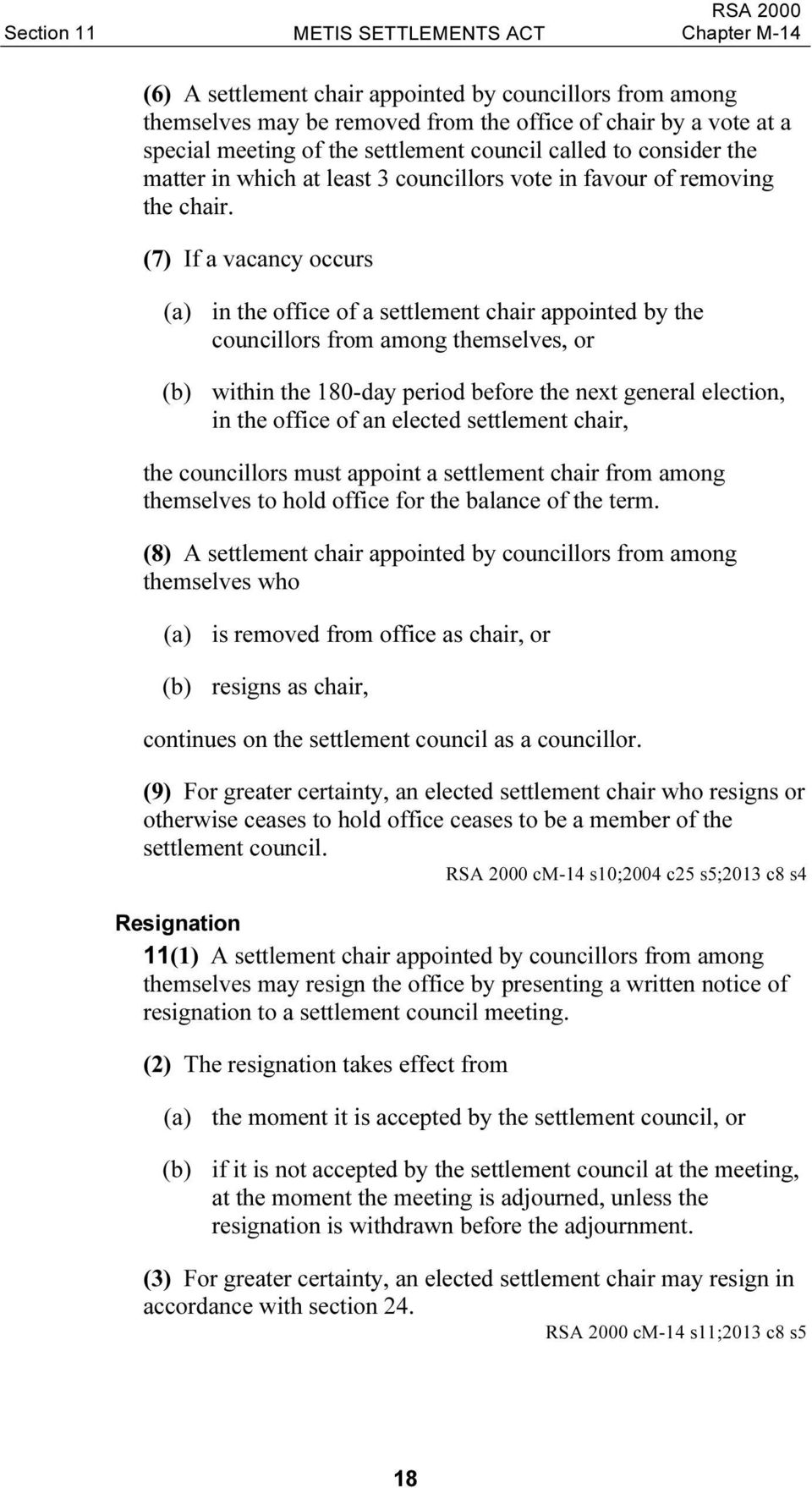 (7) If a vacancy occurs (a) in the office of a settlement chair appointed by the councillors from among themselves, or (b) within the 180-day period before the next general election, in the office of