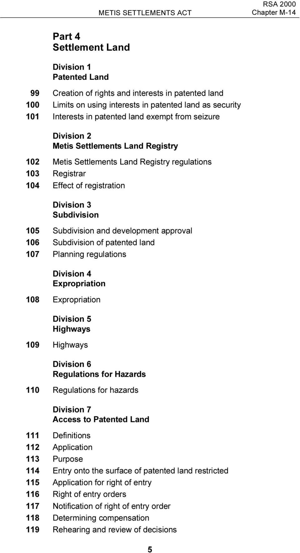 Subdivision 105 Subdivision and development approval 106 Subdivision of patented land 107 Planning regulations Division 4 Expropriation 108 Expropriation Division 5 Highways 109 Highways Division 6