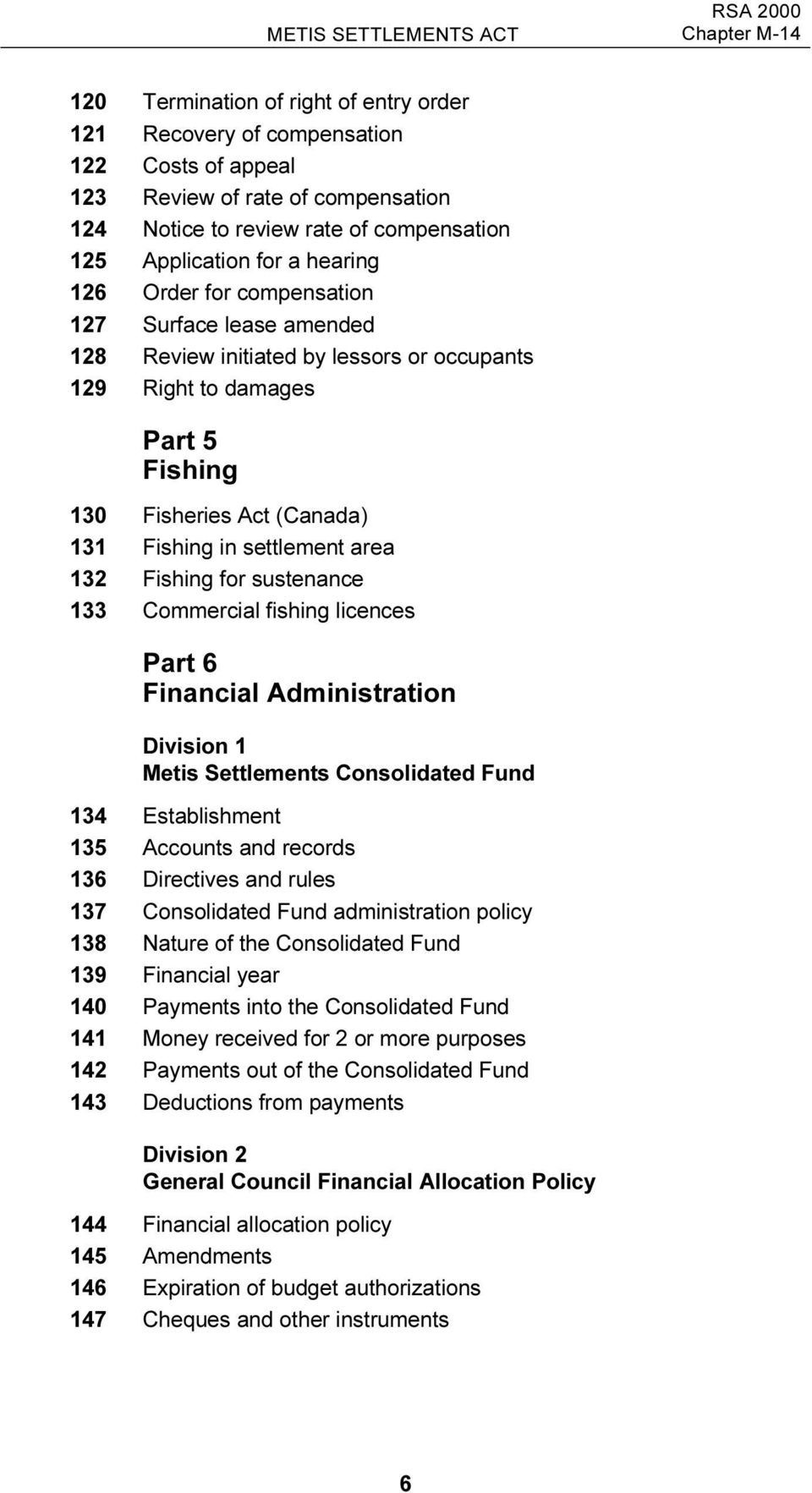 Fishing in settlement area 132 Fishing for sustenance 133 Commercial fishing licences Part 6 Financial Administration Division 1 Metis Settlements Consolidated Fund 134 Establishment 135 Accounts and