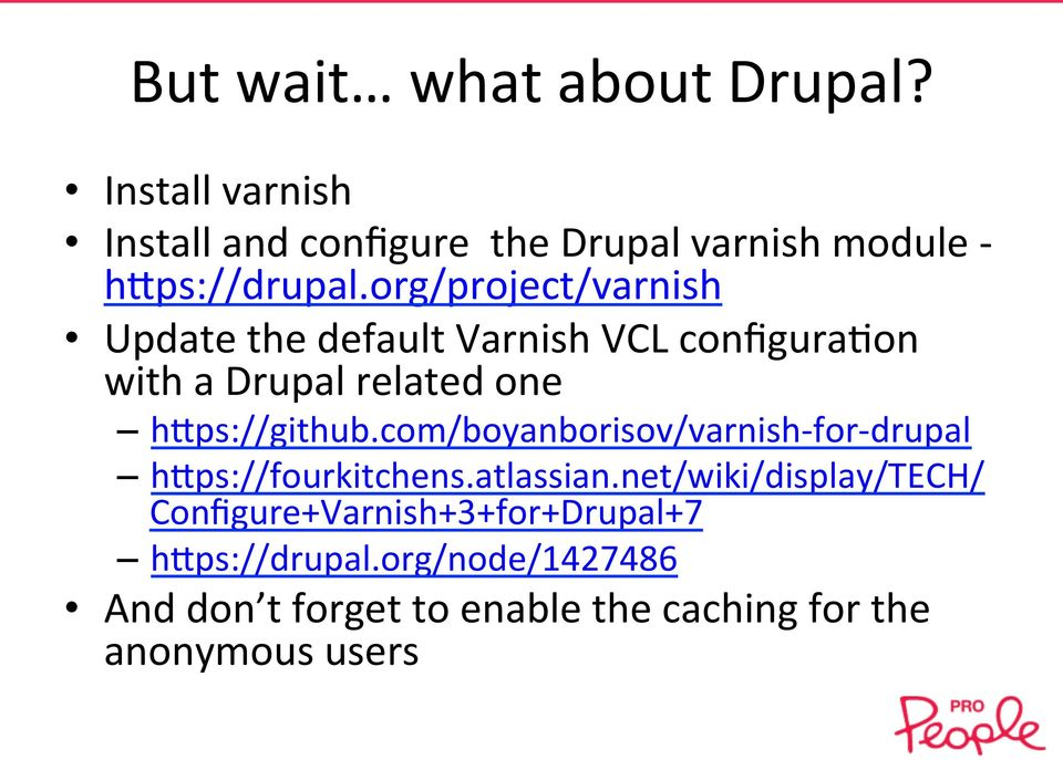 com/boyanborisov/varnish- for- drupal haps://fourkitchens.atlassian.