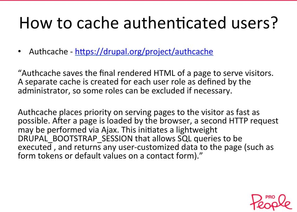 Authcache places priority on serving pages to the visitor as fast as possible.