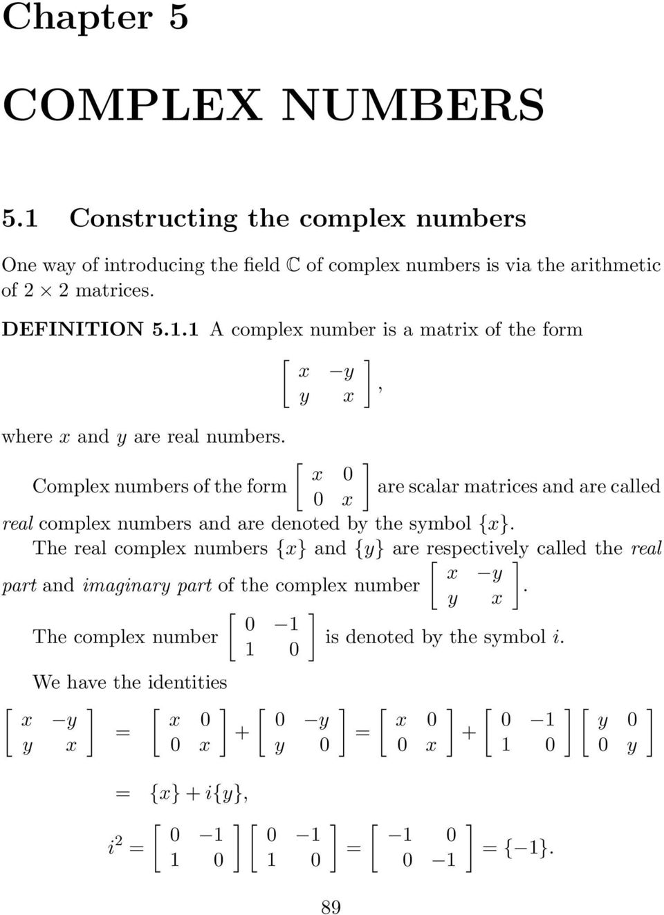 The real complex numbers {x} and {y} are respectively [ ] called the real x y part and imaginary part of the complex number. y x [ ] 0 1 The complex number is denoted by the symbol i.