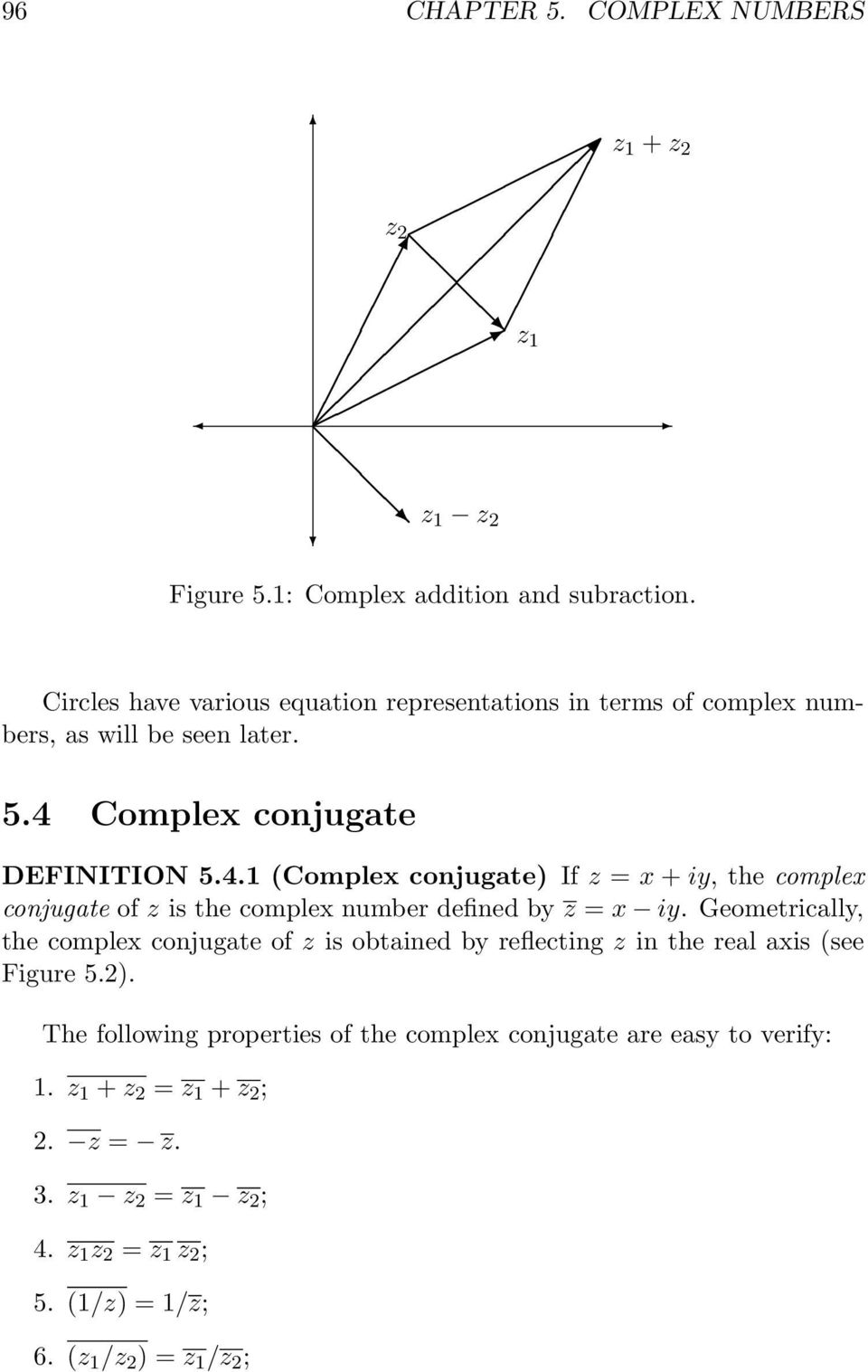 Complex conjugate DEFINITION 5.4.1 (Complex conjugate) If z = x + iy, the complex conjugate of z is the complex number defined by z = x iy.