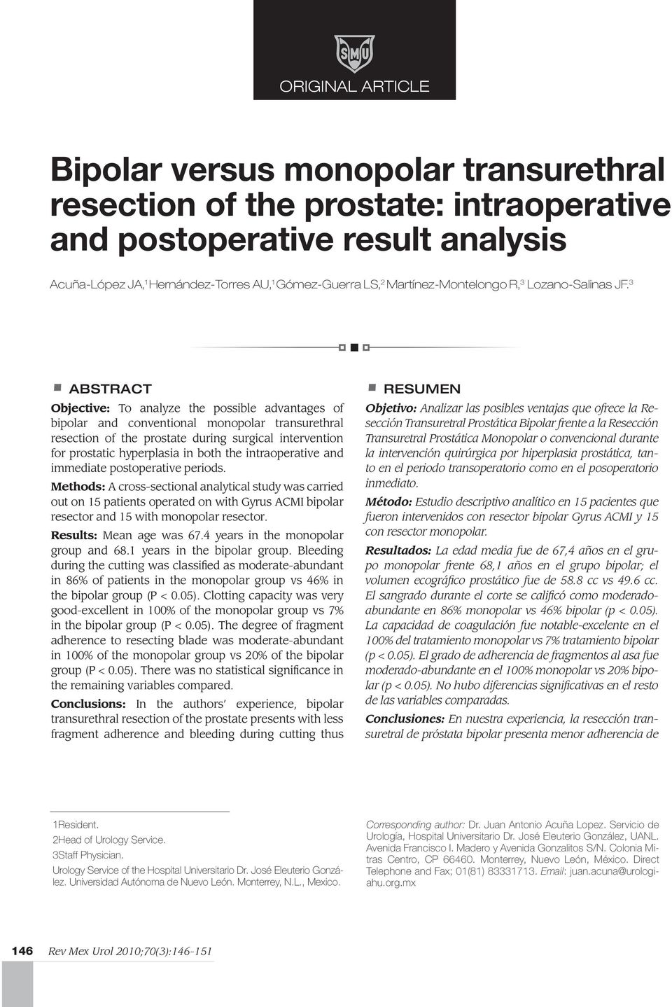 3 Abstract Objective: To analyze the possible advantages of bipolar and conventional monopolar transurethral resection of the prostate during surgical intervention for prostatic hyperplasia in both