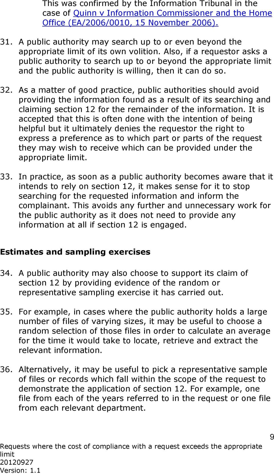 Also, if a requestor asks a public authority to search up to or beyond the appropriate and the public authority is willing, then it can do so. 32.