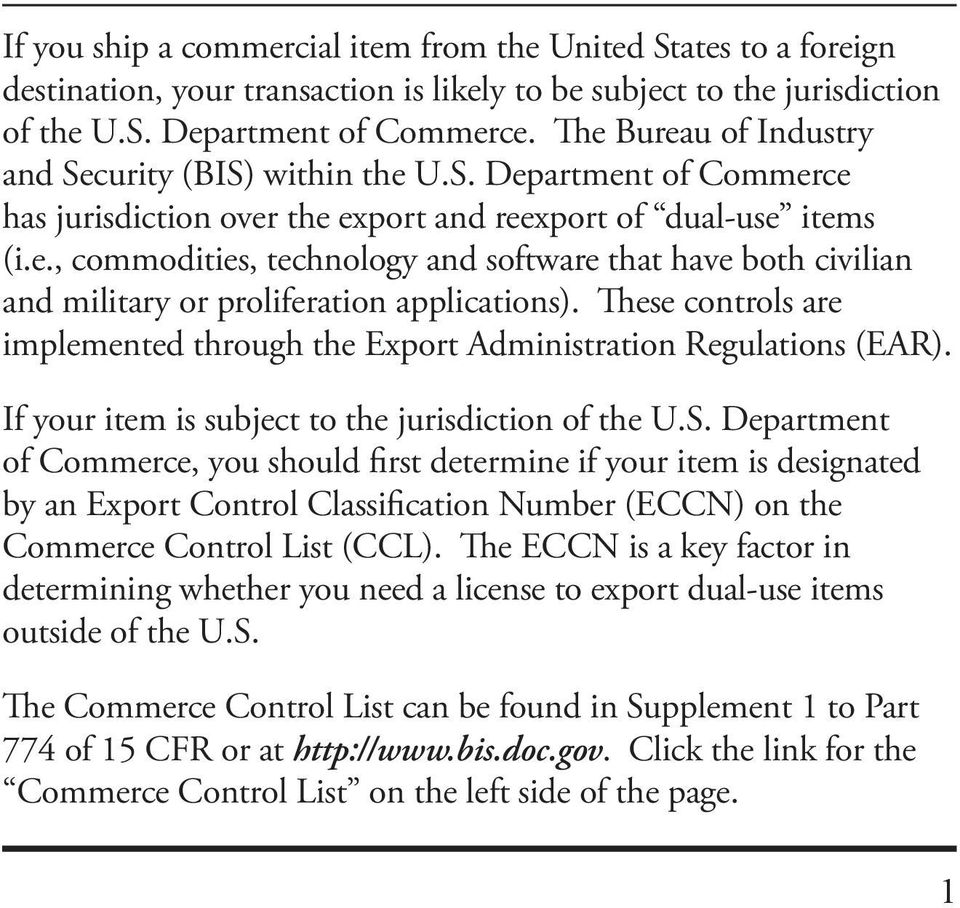 These controls are implemented through the Export Administration Regulations (EAR). If your item is subject to the jurisdiction of the U.S.