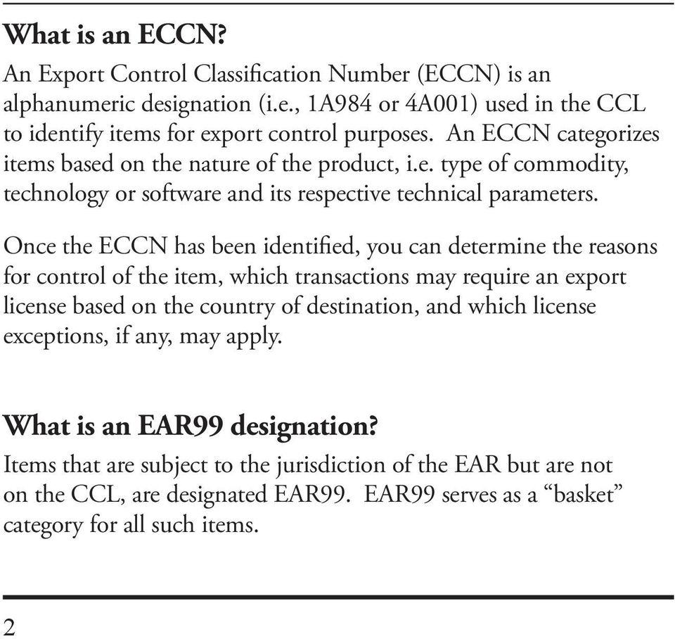 Once the ECCN has been identified, you can determine the reasons for control of the item, which transactions may require an export license based on the country of destination, and which
