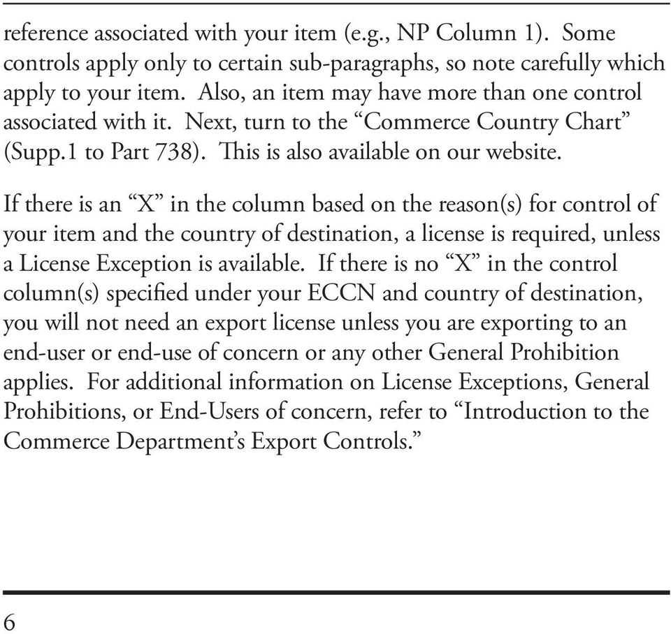 If there is an X in the column based on the reason(s) for control of your item and the country of destination, a license is required, unless a License Exception is available.