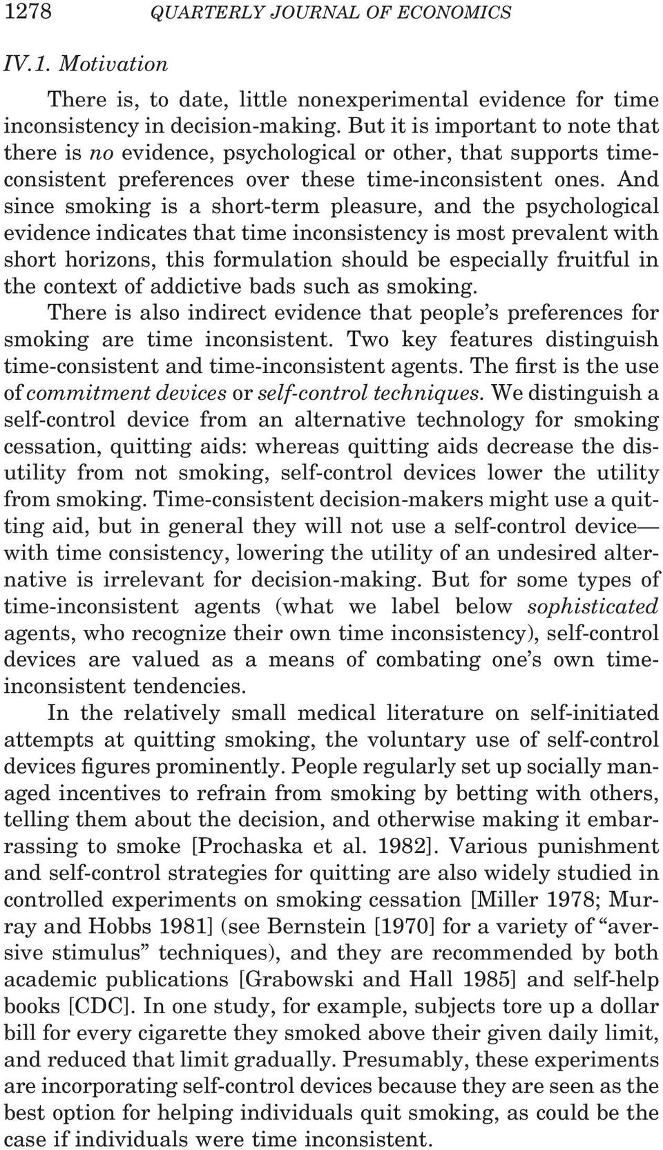 And since smoking is a short-term pleasure, and the psychological evidence indicates that time inconsistency is most prevalent with short horizons, this formulation should be especially fruitful in