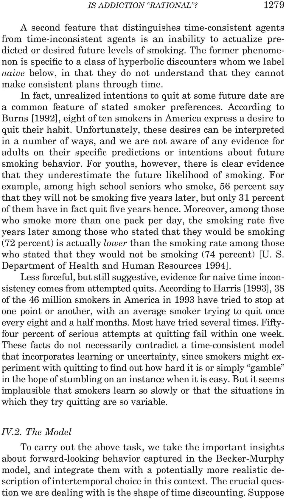 In fact, unrealized intentions to quit at some future date are a common feature of stated smoker preferences.