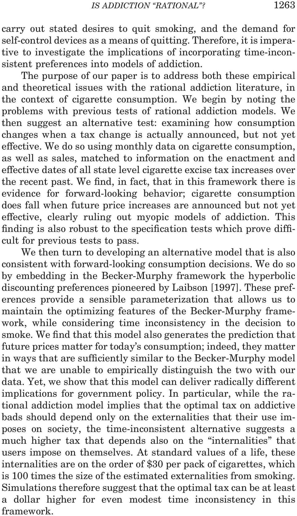 The purpose of our paper is to address both these empirical and theoretical issues with the rational addiction literature, in the context of cigarette consumption.