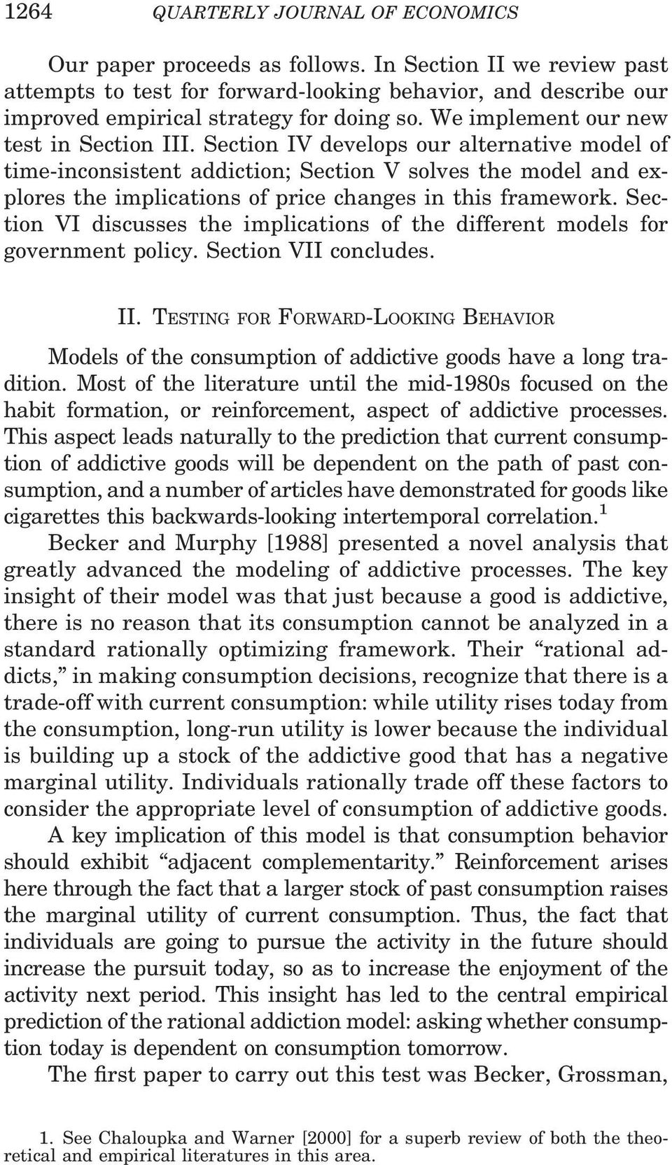 Section IV develops our alternative model of time-inconsistent addiction; Section V solves the model and explores the implications of price changes in this framework.