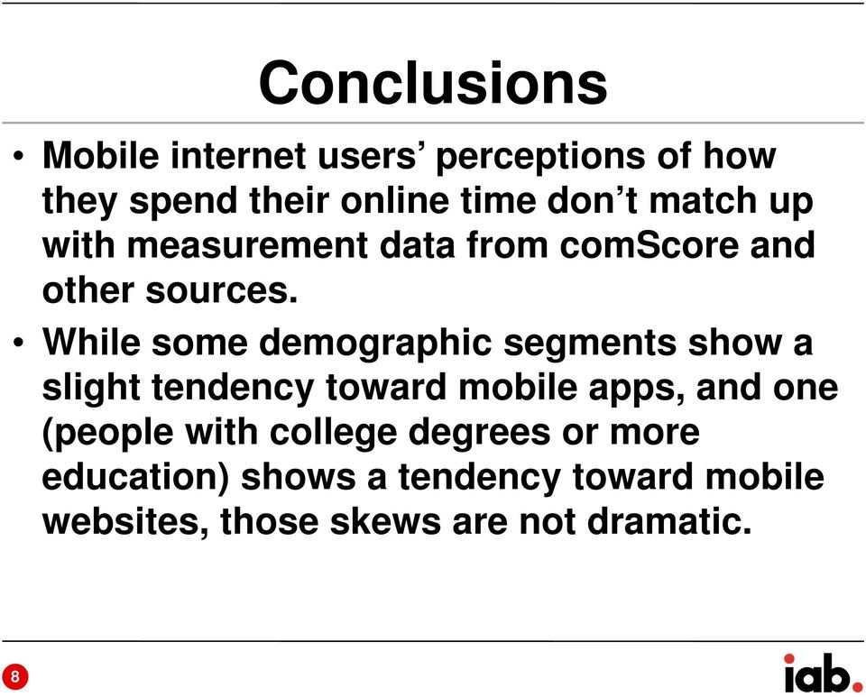 While some demographic segments show a slight tendency toward mobile apps, and one