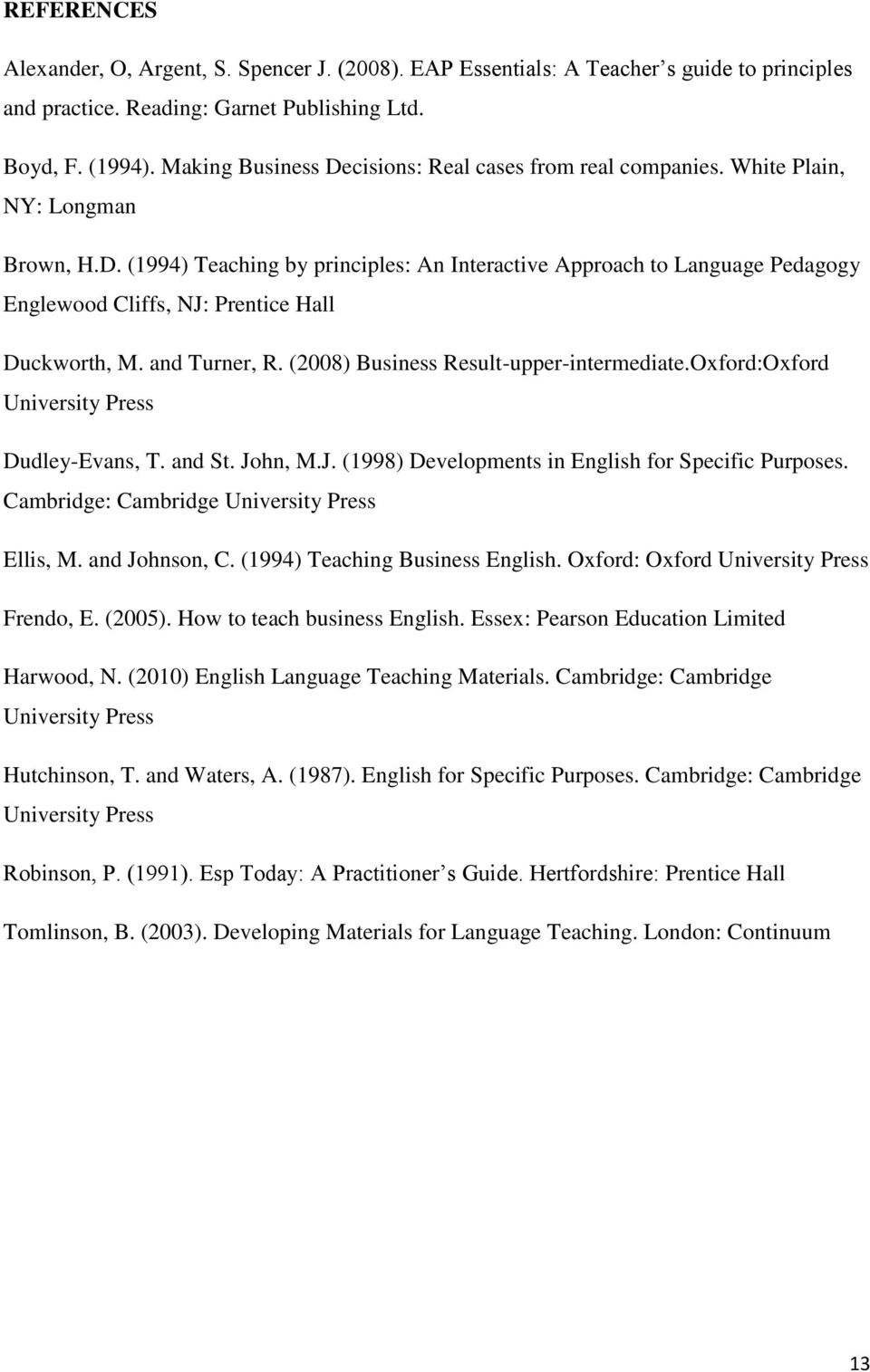 and Turner, R. (2008) Business Result-upper-intermediate.Oxford:Oxford University Press Dudley-Evans, T. and St. John, M.J. (1998) Developments in English for Specific Purposes.