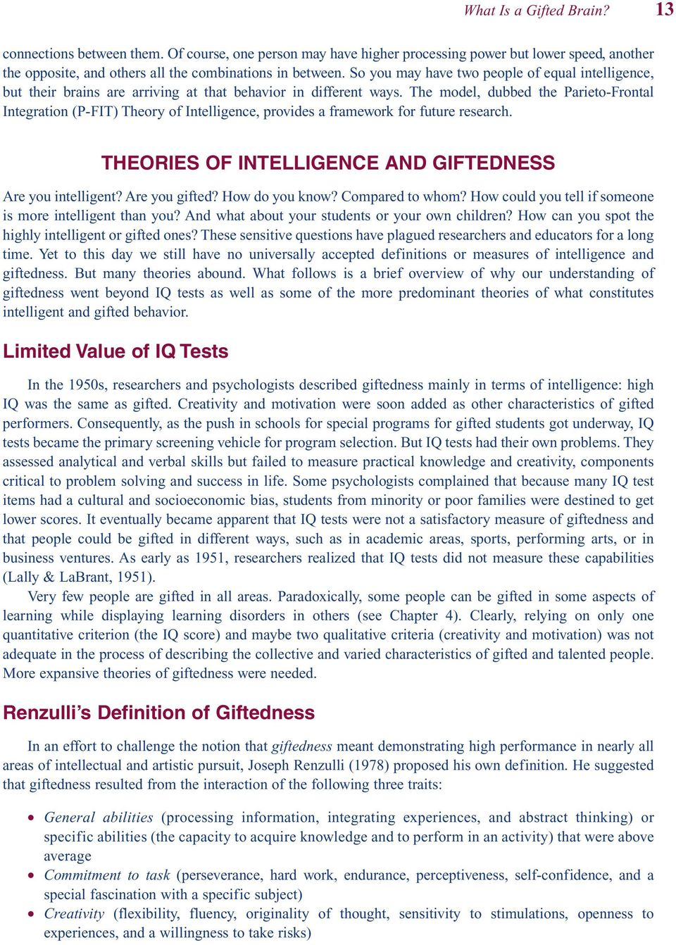 The model, dubbed the Parieto-Frontal Integration (P-FIT) Theory of Intelligence, provides a framework for future research. THEORIES OF INTELLIGENCE AND GIFTEDNESS Are you intelligent? Are you gifted?